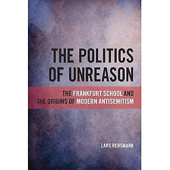 The Politics of Unreason: The Frankfurt School and the Origins of Modern Antisemitism (SUNY series, Philosophy and Race)