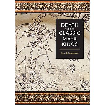 Death and the Classic Maya Kings by James L. Fitzsimmons - 9780292718