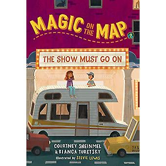 Magic on the Map #2 - The Show Must Go On by Courtney Sheinmel - 97816
