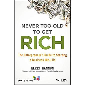 Never Too Old to Get Rich - The Entrepreneur's Guide to Starting a Bus