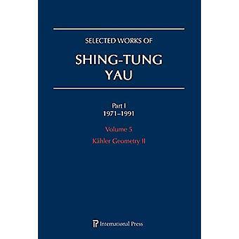 Selected Works of Shing-Tung Yau 1971-1991 - Volume 5 - Kahler Geometry