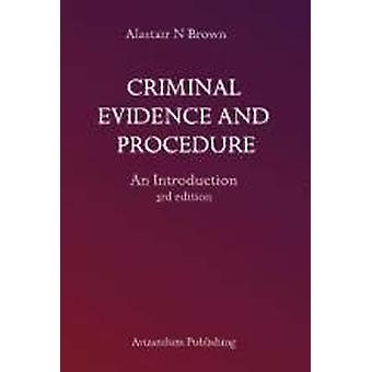 Criminal Evidence and Procedure - An Introduction by Dr Alastair N. Br