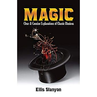 Magic - Clear and Concise Explanations of Classic Illusions by Ellis S
