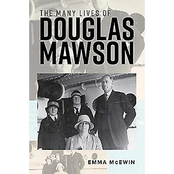 The Many Lives of Douglas Mawson by Emma McEwin - 9781925984477 Book