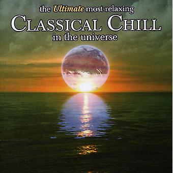 Ultimate Most Relaxing Classical Chill in the Univ - The Ultimate Most Relaxing Classical Chill in the Universe [CD] USA import