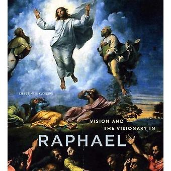 Vision and the Visionary in Raphael by Christian K Kleinbub - 9780271