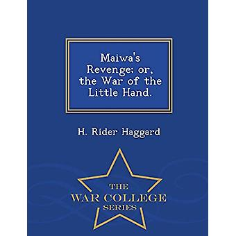 Maiwa's Revenge; Or - the War of the Little Hand. - War College Serie