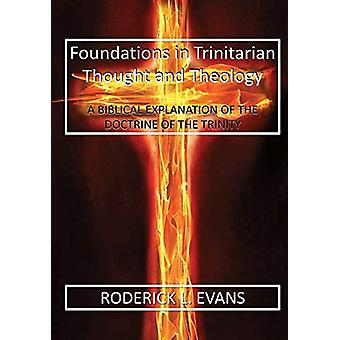Foundations in Trinitarian Thought and Theology - A Biblical Explanati