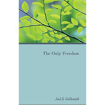 The Only Freedom by Joel S Goldsmith - Lorraine Sinkler - 97818890517