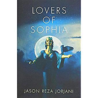 Lovers of Sophia by Jason Reza Jorjani - 9781912975488 Book