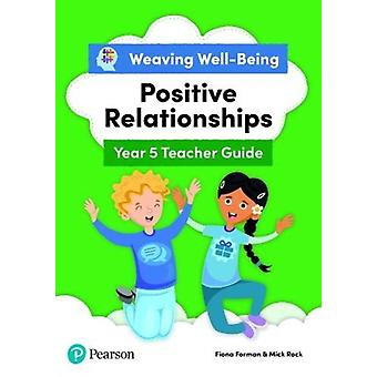 Weaving WellBeing Year 5  P6 Positive Relationships Teacher Guide by Fiona FormanMick Rock
