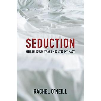 Seduction Men Masculinity and Mediated Intimacy