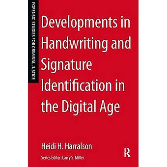 Developments in Handwriting and Signature Identification in the Digital Age by Harralson & Heidi