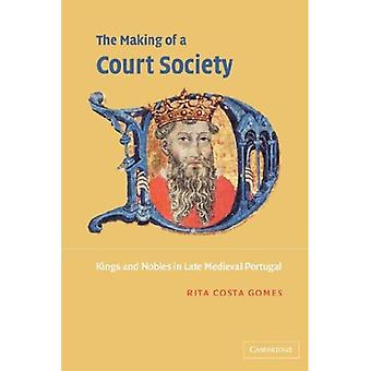 The Making of a Court Society : Kings and Nobles in Late Medieval Portugal