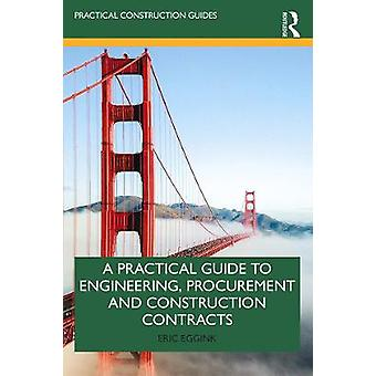 A Practical Guide to Engineering Procurement and Construction Contracts