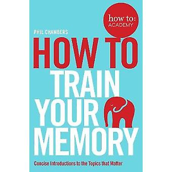 How To Train Your Memory How To Academy