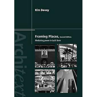 Framing Places  Mediating Power in Built Form by Kim Dovey
