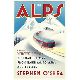 The Alps - A Human History from Hannibal to Heidi and Beyond by Stephe