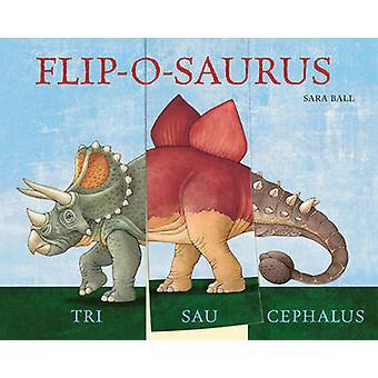 Flip-o-Saurus by Sara Ball - Britta Drehsen - 9780789210616 Book