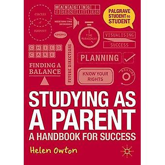 Studying as a Parent - A Handbook for Success by Helen Owton - 9781137