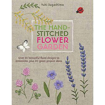The Hand-Stitched Flower Garden - 40 Beautiful Floral Designs to Embro