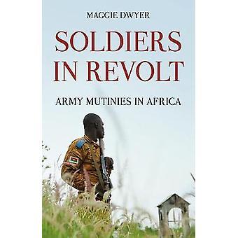 Soldaten in opstand - leger muiterijen in Afrika door de Maggie Dwyer - 9781849