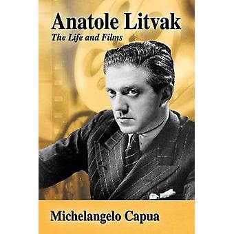 Anatole Litvak - la vie et des Films de Michelangelo Capua - 9780786494