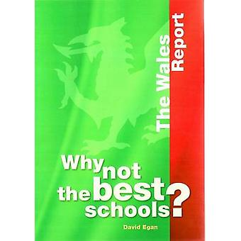 Why Not the Best Schools? - The Wales Report by David Egan - 978086431