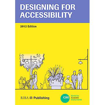 Designing for Accessibility by Centre for Accessible Environments - A