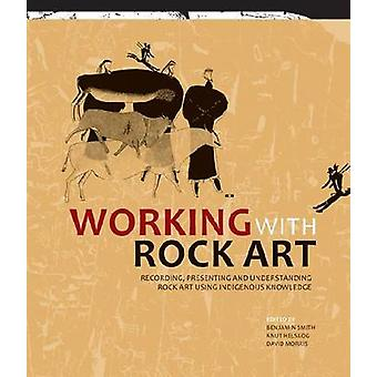 Working with Rock Art - Recording - Presenting and Understanding Rock