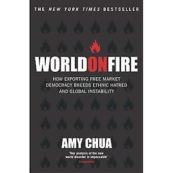Världen i brand: Hur exportera marknadsekonomisk demokrati häckar etniskt hat och Global instabilitet
