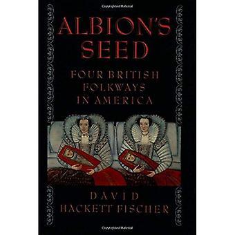 Semente do Albion: quatro Folkways britânicos na América (América: uma história Cultural)