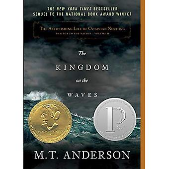The Kingdom on the Waves: 2 (Astonishing Life of Octavian Nothing, Traitor to the Nation)