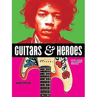 Guitares et des héros: guitares mythiques et légendaires musiciens