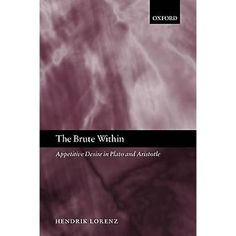 The Brute Within Appetitive Desire in Plato and Aristotle by Lorenz & Hendrik