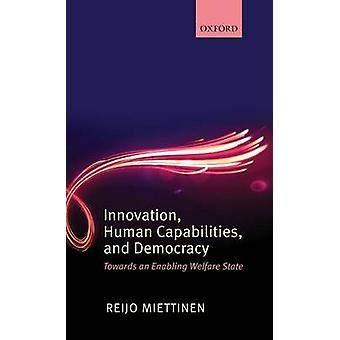 Innovation Human Capabilities and Democracy Towards an Enabling Welfare State by Miettinen & Reijo