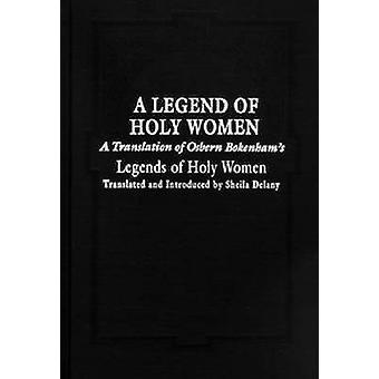 Legende der heiligen Frauen A Übersetzung von Osbern Bokenhams Legenden der heiligen Frauen von Delany & Sheila