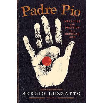 Padre Pio mirakler og politik i en verdslig alder af Luzzatto & Sergio