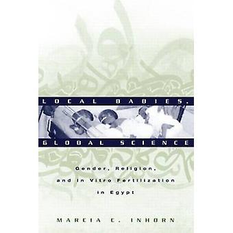 Lokale babyer global Science af Marcia C Inhorn