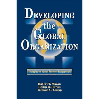 Developing the Global Organization by Stripp & J.D. & William G.
