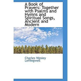 Un libro di preghiere insieme con salmi, inni e cantici spirituali antichi e moderni da Leffingwell & Charles Wesley