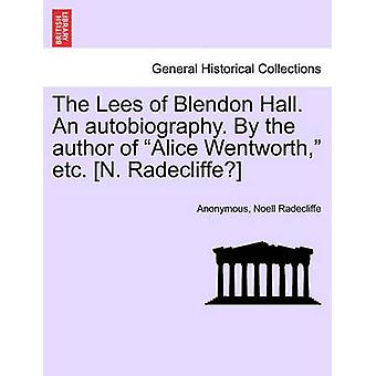 The Lees of Blendon Hall. An autobiography. By the author of Alice Wentworth etc. N. Radecliffe by Anonymous