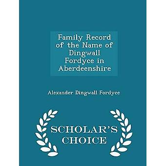 Family Record of the Name of Dingwall Fordyce in Aberdeenshire  Scholars Choice Edition by Fordyce & Alexander Dingwall