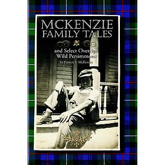 McKenzie Family Tales and Select Overripe Wild Persimmons by McKenzie & Francis L.