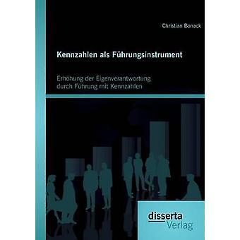 Kennzahlen ALS Fuhrungsinstrument Erhohung Der Eigenverantwortung Durch Fuhrung Mit Kennzahlen by Bonack & Christian
