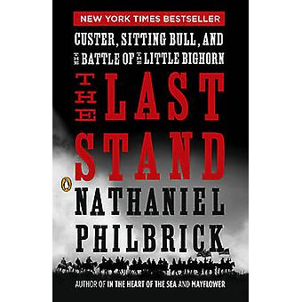 The Last Stand - Custer - Sitting Bull - and the Battle of the Little