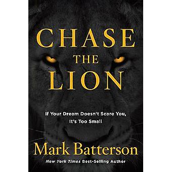 Chase the Lion - If Your Dream Doesn't Scare You - it's Too Small by M