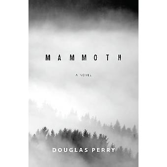 Mammoth - A Novel by Douglas Perry - 9780997237719 Book