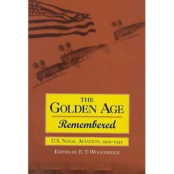 Golden Age Remembered - U.S.Naval Aviation - 1919-41 by E.T. Wooldridg