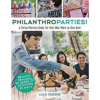 Philanthroparties! - A Party-Planning Guide for Kids Who Want to Give